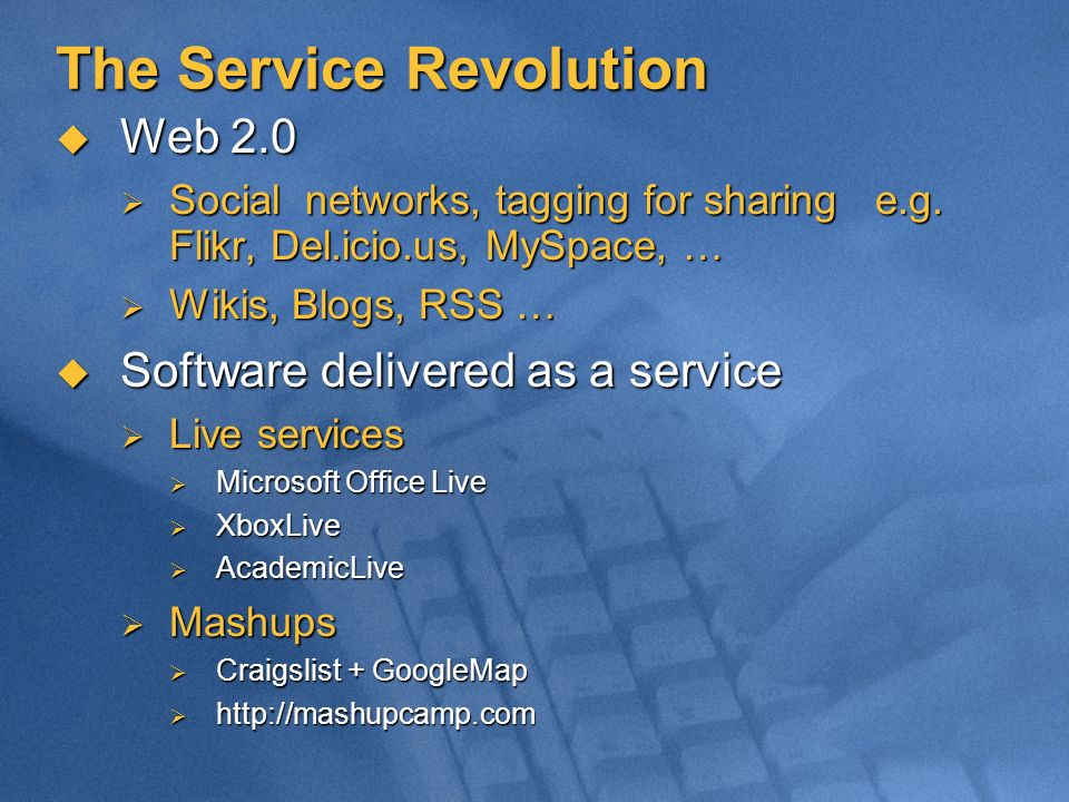 The Service Revolution Web 2.0 Web 2.0 Social networks, tagging for sharing e.g. Flikr, Del.icio.us, MySpace, … Social networks, tagging for sharing e