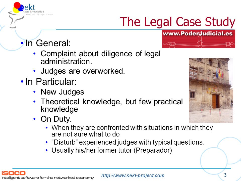 http://www.sekt-project.com 3 The Legal Case Study In General: Complaint about diligence of legal administration.