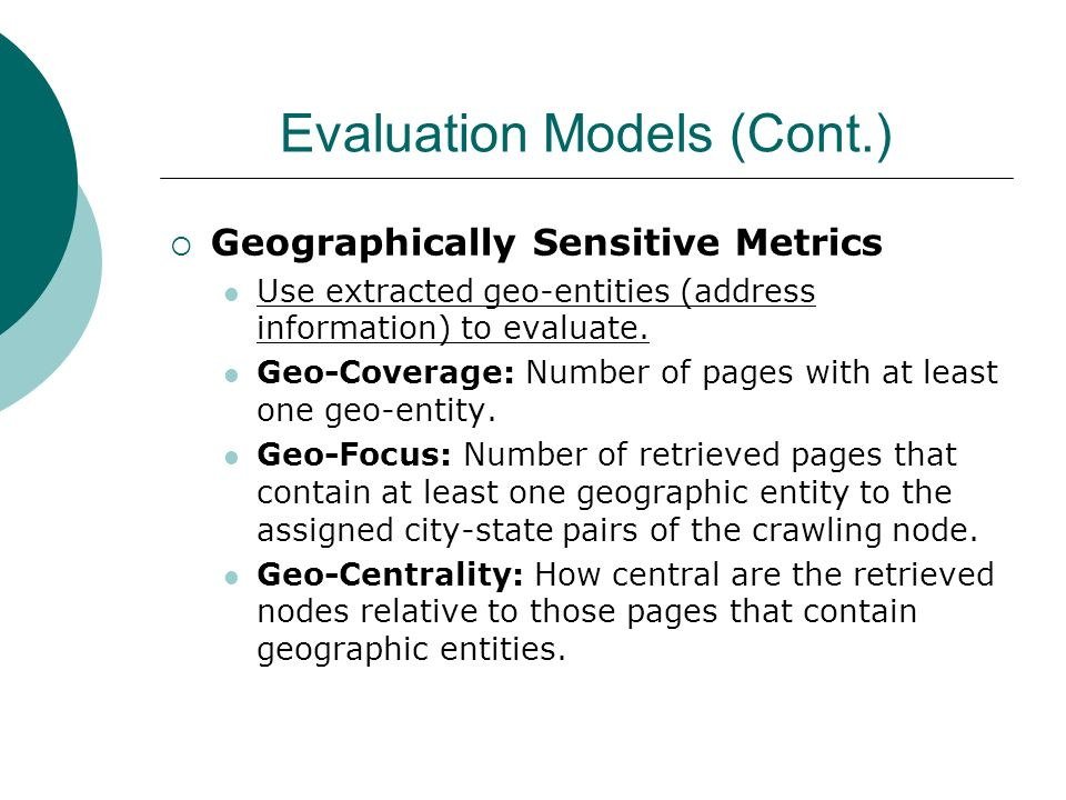 Evaluation Models (Cont.) Geographically Sensitive Metrics Use extracted geo-entities (address information) to evaluate. Geo-Coverage: Number of pages