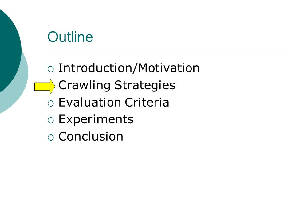 Outline Introduction/Motivation Crawling Strategies Evaluation Criteria Experiments Conclusion