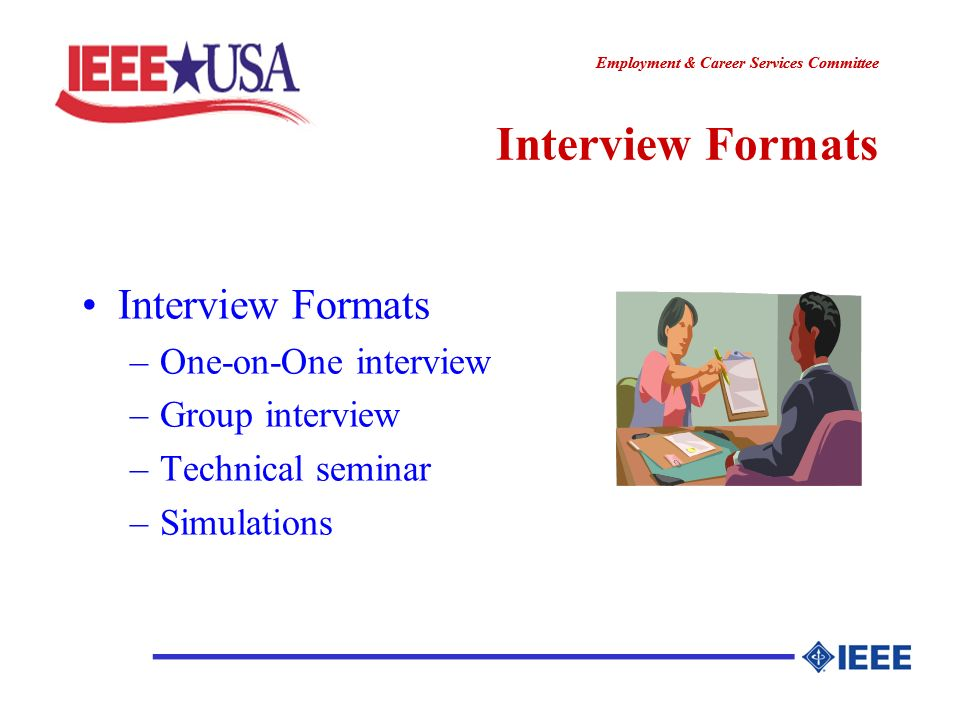 ________________ Employment & Career Services Committee ________________ Interview Formats –One-on-One interview –Group interview –Technical seminar –