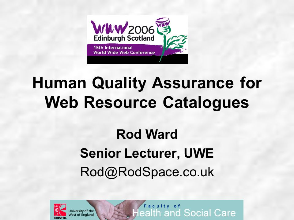 Human Quality Assurance for Web Resource Catalogues Rod Ward Senior Lecturer, UWE Rod@RodSpace.co.uk