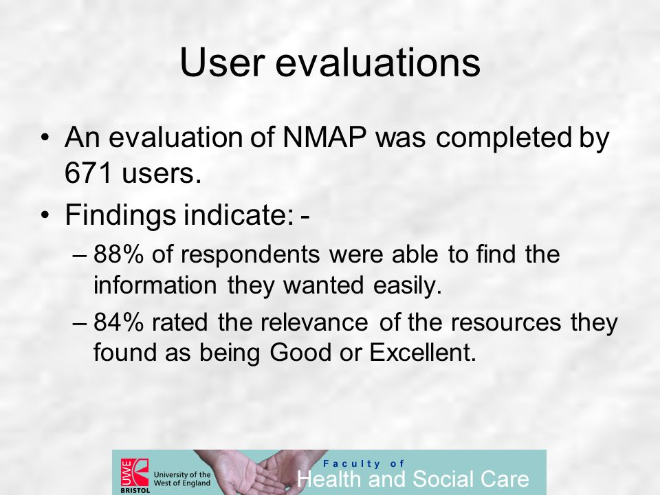 User evaluations An evaluation of NMAP was completed by 671 users. Findings indicate: - –88% of respondents were able to find the information they wan