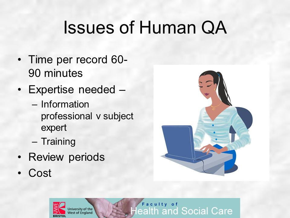 Issues of Human QA Time per record 60- 90 minutes Expertise needed – –Information professional v subject expert –Training Review periods Cost
