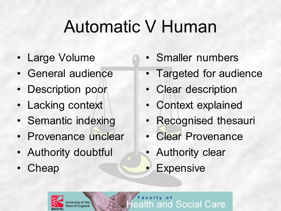 Automatic V Human Large Volume General audience Description poor Lacking context Semantic indexing Provenance unclear Authority doubtful Cheap Smaller