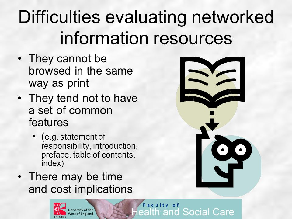 Difficulties evaluating networked information resources They cannot be browsed in the same way as print They tend not to have a set of common features