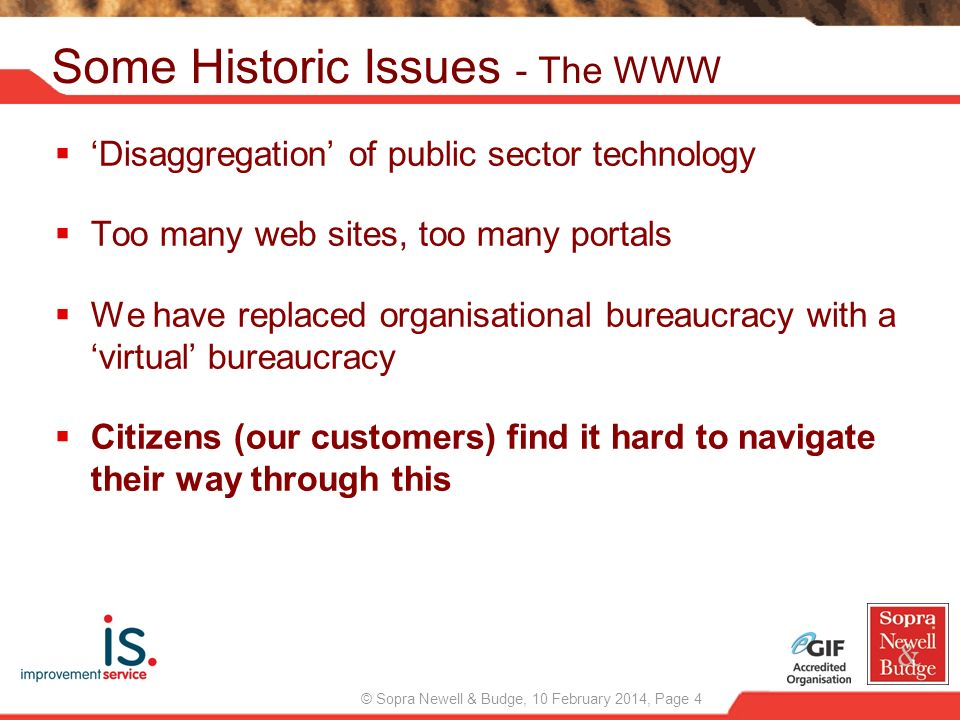 © Sopra Newell & Budge, 10 February 2014, Page 4 Disaggregation of public sector technology Too many web sites, too many portals We have replaced orga