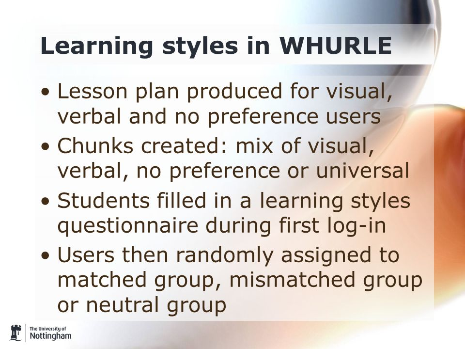 Learning styles in WHURLE Lesson plan produced for visual, verbal and no preference users Chunks created: mix of visual, verbal, no preference or univ