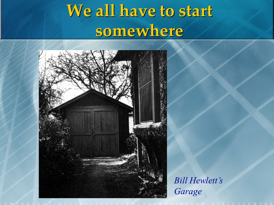 We all have to start somewhere Bill Hewletts Garage