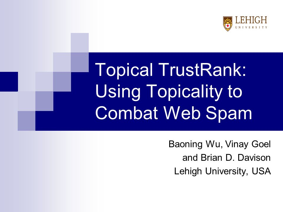 Topical TrustRank: Using Topicality to Combat Web Spam Baoning Wu, Vinay Goel and Brian D.