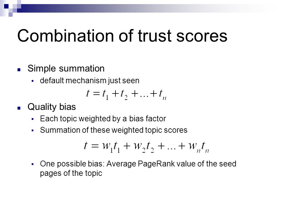 Combination of trust scores Simple summation default mechanism just seen Quality bias Each topic weighted by a bias factor Summation of these weighted topic scores One possible bias: Average PageRank value of the seed pages of the topic