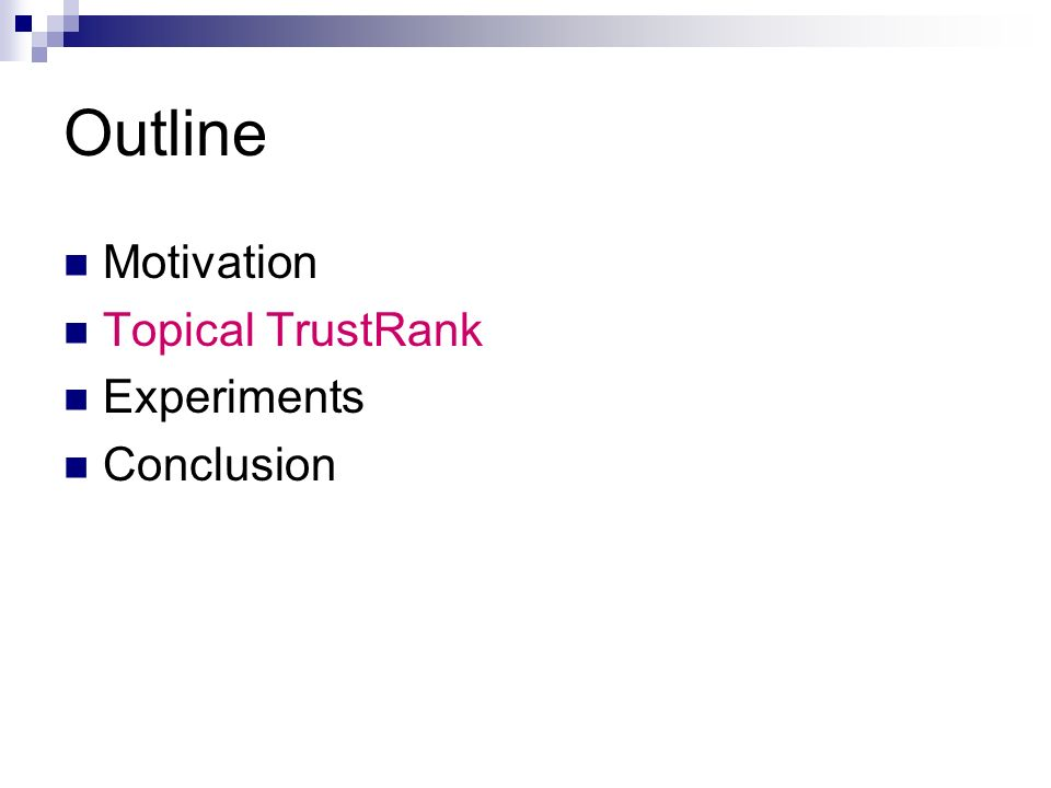 Outline Motivation Topical TrustRank Experiments Conclusion