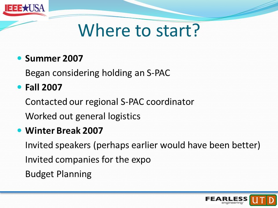Where to start? Summer 2007 Began considering holding an S-PAC Fall 2007 Contacted our regional S-PAC coordinator Worked out general logistics Winter