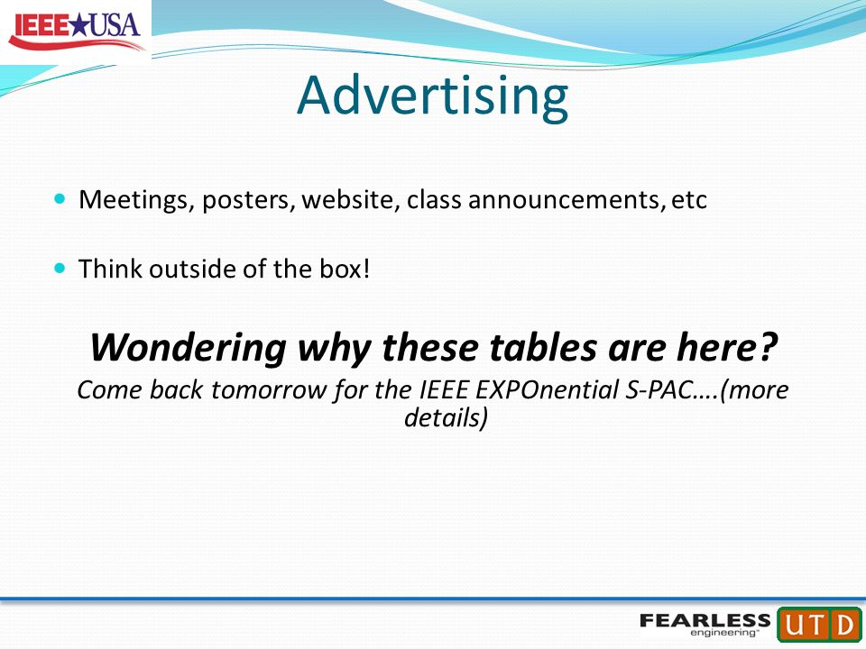 Advertising Meetings, posters, website, class announcements, etc Think outside of the box! Wondering why these tables are here? Come back tomorrow for