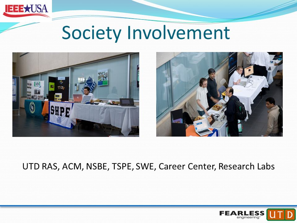 Society Involvement UTD RAS, ACM, NSBE, TSPE, SWE, Career Center, Research Labs