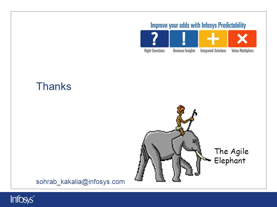 Thanks sohrab_kakalia@infosys.com The Agile Elephant