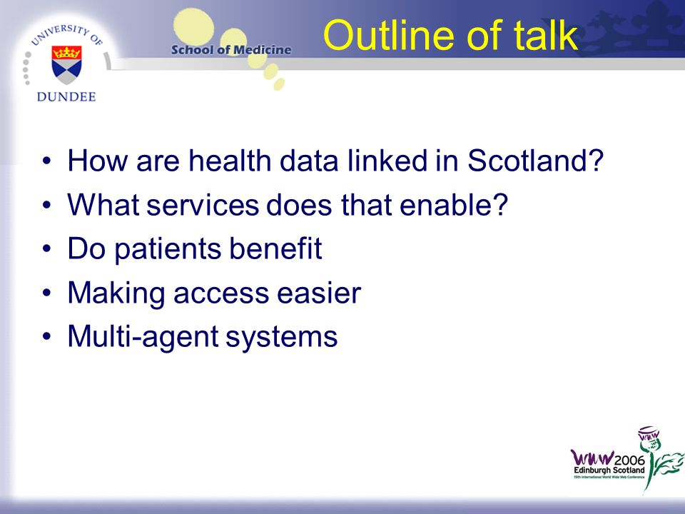 Outline of talk How are health data linked in Scotland? What services does that enable? Do patients benefit Making access easier Multi-agent systems