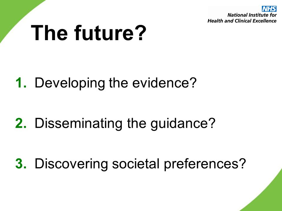 The future. 1.Developing the evidence. 2.Disseminating the guidance.