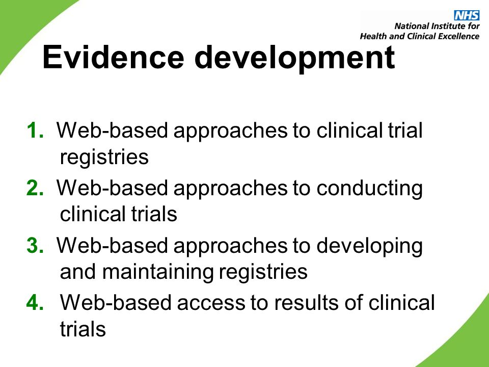 Evidence development 1. Web-based approaches to clinical trial registries 2. Web-based approaches to conducting clinical trials 3. Web-based approache