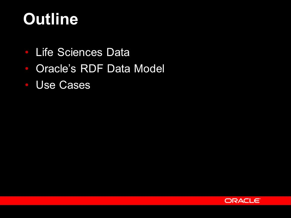 Outline Life Sciences Data Oracles RDF Data Model Use Cases