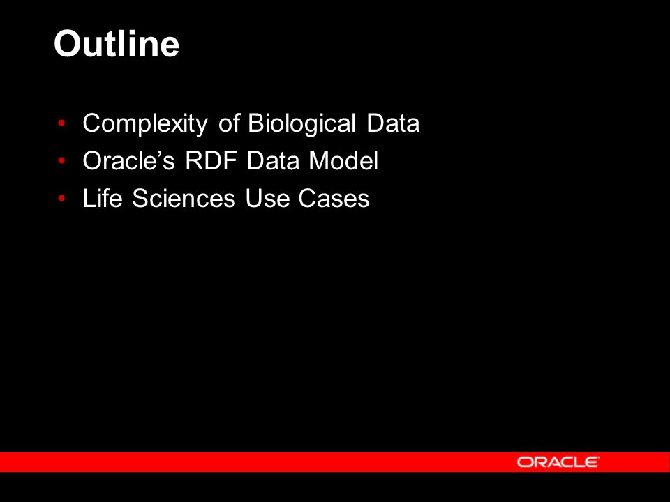 Outline Complexity of Biological Data Oracles RDF Data Model Life Sciences Use Cases