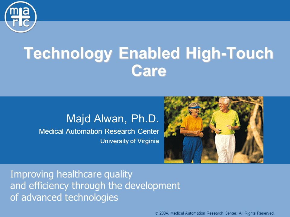 Technology Enabled High-Touch Care Majd Alwan, Ph.D.