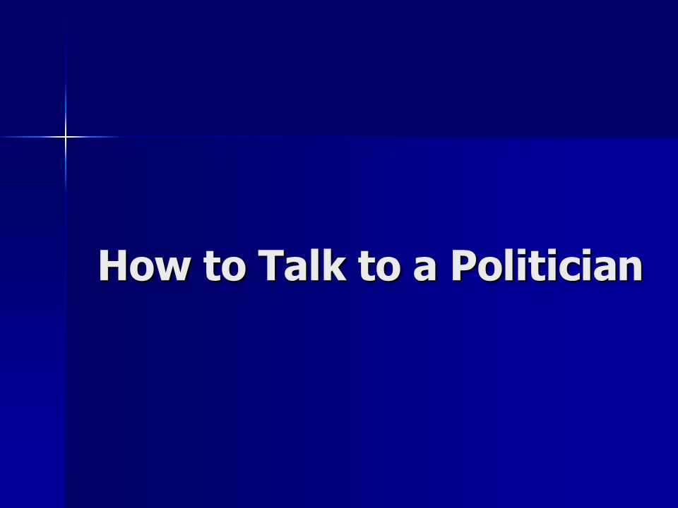 How to Talk to a Politician