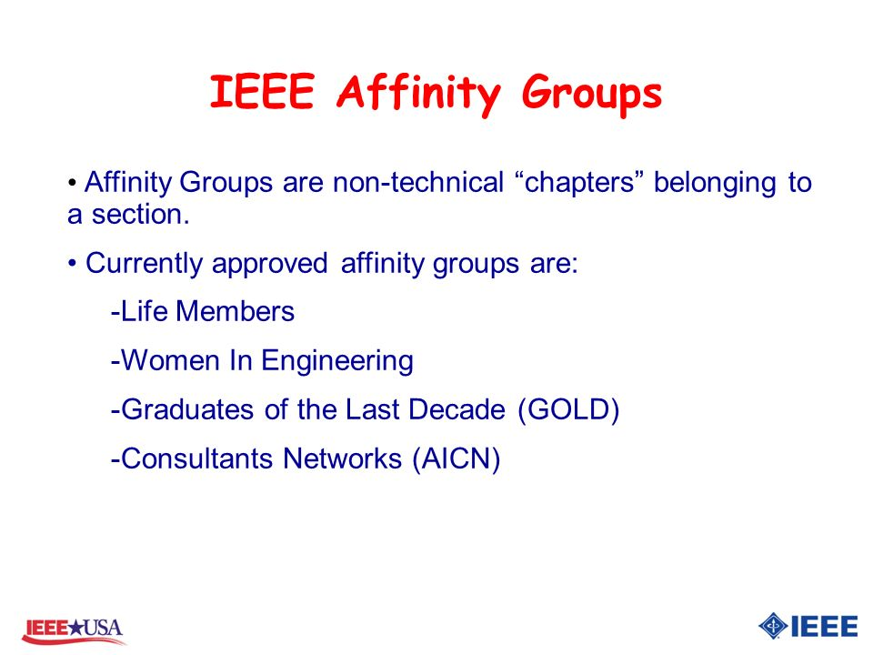 IEEE Affinity Groups Affinity Groups are non-technical chapters belonging to a section.