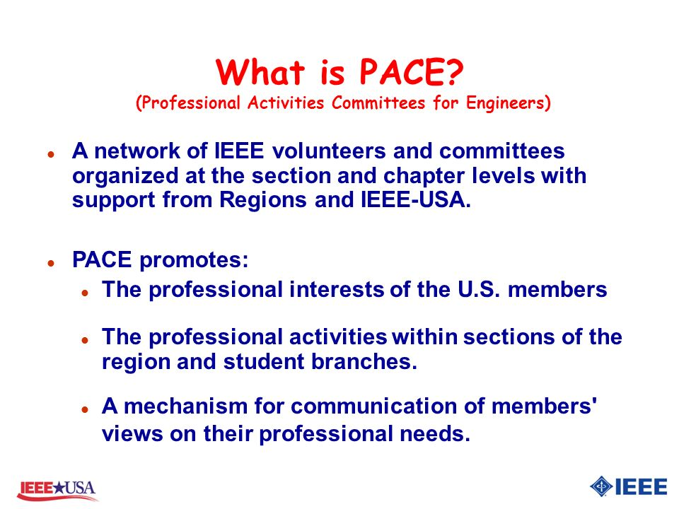 What is PACE? (Professional Activities Committees for Engineers) l A network of IEEE volunteers and committees organized at the section and chapter le