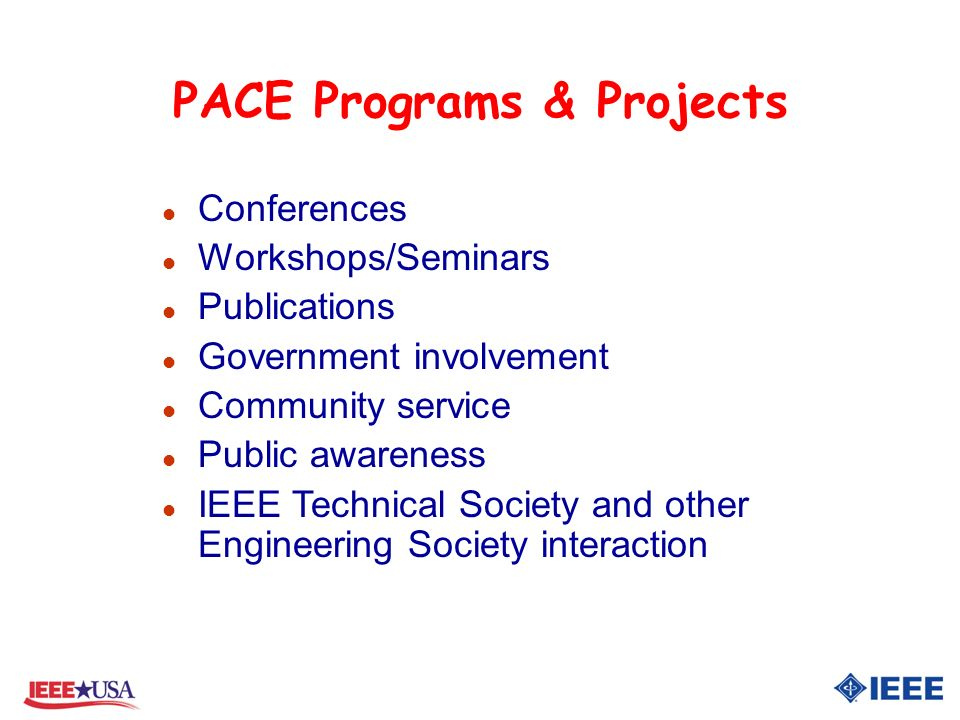 PACE Programs & Projects l Conferences l Workshops/Seminars l Publications l Government involvement l Community service l Public awareness l IEEE Technical Society and other Engineering Society interaction