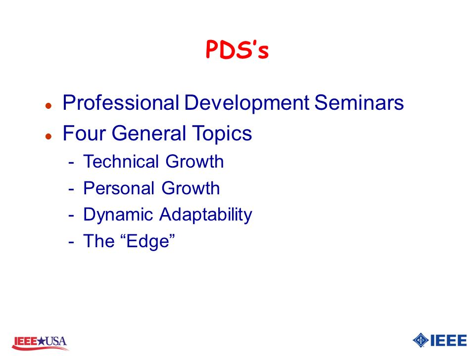 PDSs l Professional Development Seminars l Four General Topics -Technical Growth -Personal Growth -Dynamic Adaptability -The Edge