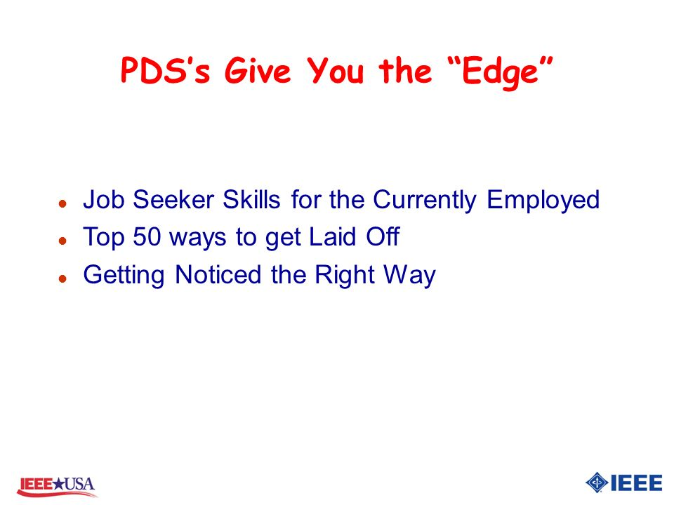 PDSs Give You the Edge l Job Seeker Skills for the Currently Employed l Top 50 ways to get Laid Off l Getting Noticed the Right Way