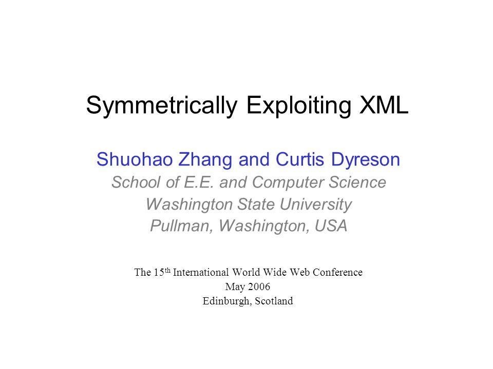 Symmetrically Exploiting XML Shuohao Zhang and Curtis Dyreson School of E.E. and Computer Science Washington State University Pullman, Washington, USA