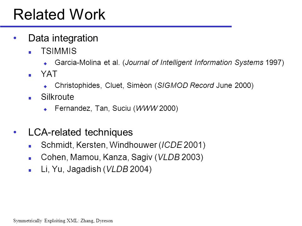Symmetrically Exploiting XML: Zhang, Dyreson Related Work Data integration TSIMMIS Garcia-Molina et al.