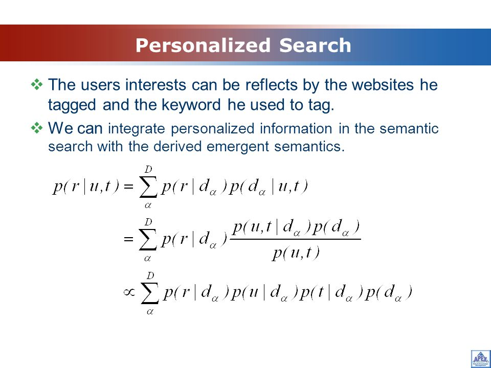 Personalized Search The users interests can be reflects by the websites he tagged and the keyword he used to tag.