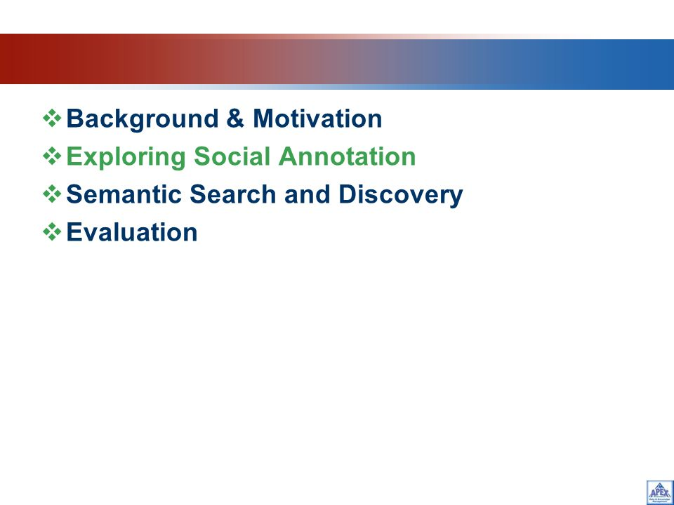 Background & Motivation Exploring Social Annotation Semantic Search and Discovery Evaluation