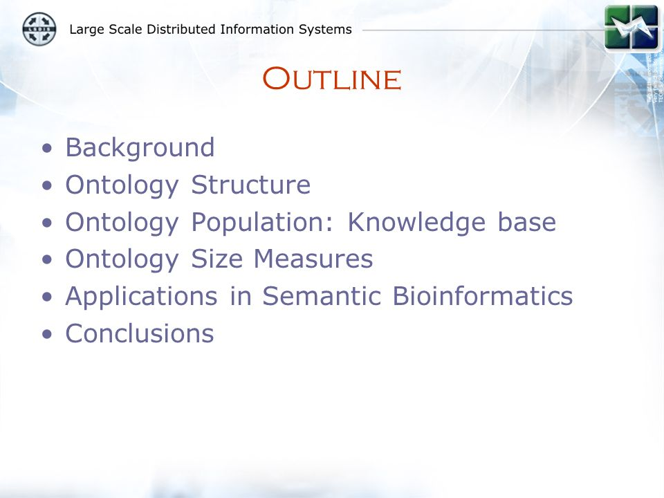 Outline Background Ontology Structure Ontology Population: Knowledge base Ontology Size Measures Applications in Semantic Bioinformatics Conclusions