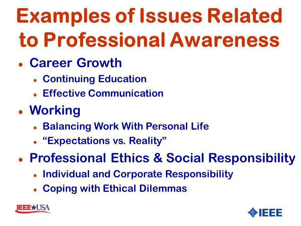 Examples of Issues Related to Professional Awareness l Career Growth l Continuing Education l Effective Communication l Working l Balancing Work With Personal Life l Expectations vs.