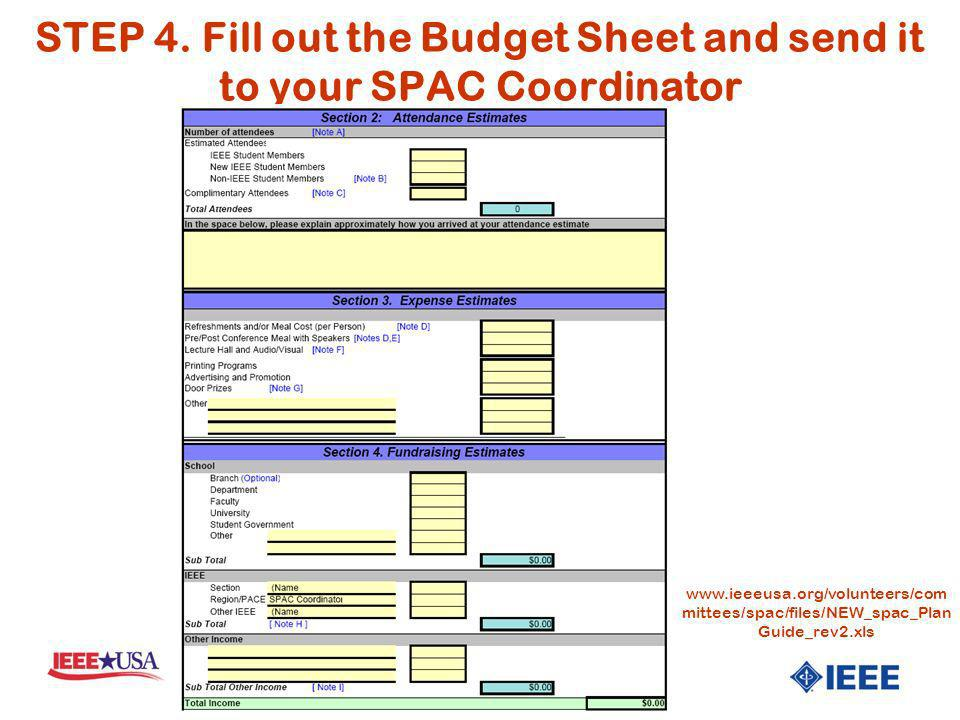STEP 4. Fill out the Budget Sheet and send it to your SPAC Coordinator www.ieeeusa.org/volunteers/com mittees/spac/files/NEW_spac_Plan Guide_rev2.xls