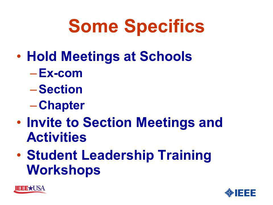 Some Specifics Hold Meetings at Schools –Ex-com –Section –Chapter Invite to Section Meetings and Activities Student Leadership Training Workshops