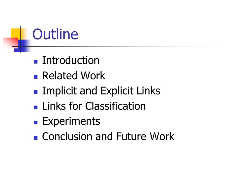 Outline Introduction Related Work Implicit and Explicit Links Links for Classification Experiments Conclusion and Future Work