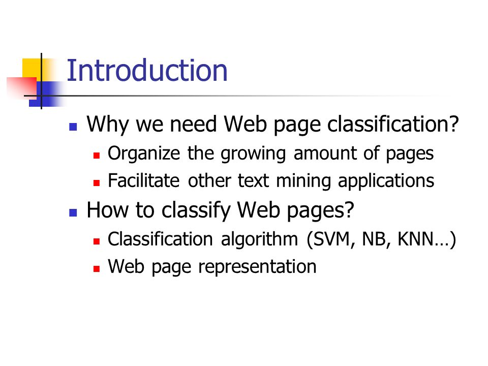 Introduction Why we need Web page classification.