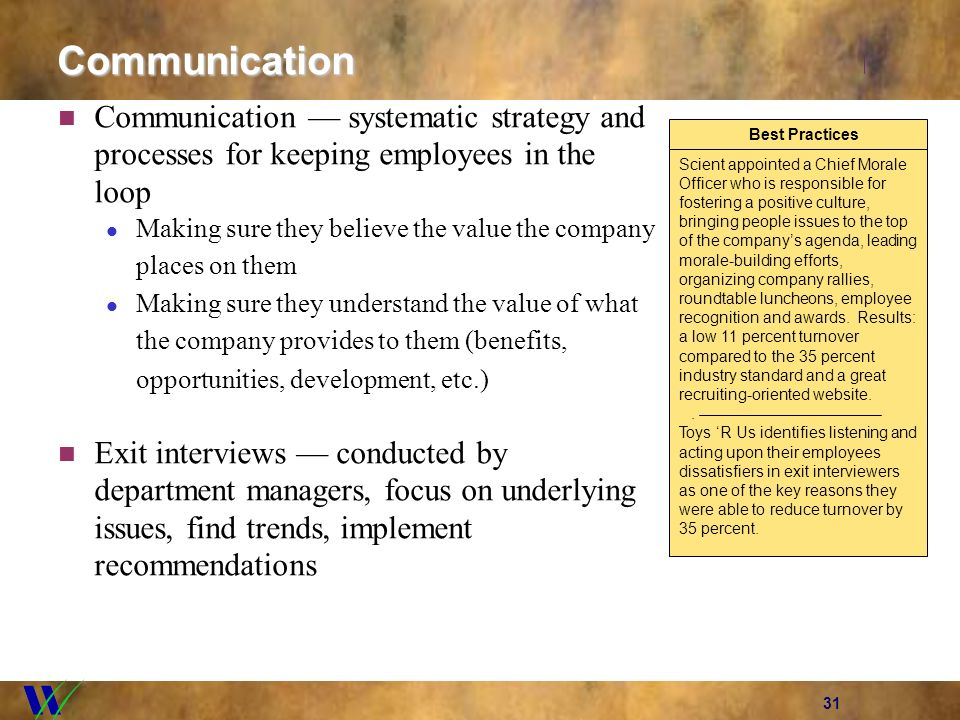 31 Communication Communication systematic strategy and processes for keeping employees in the loop Making sure they believe the value the company plac