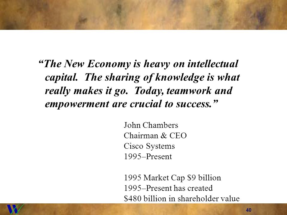 40 The New Economy is heavy on intellectual capital.