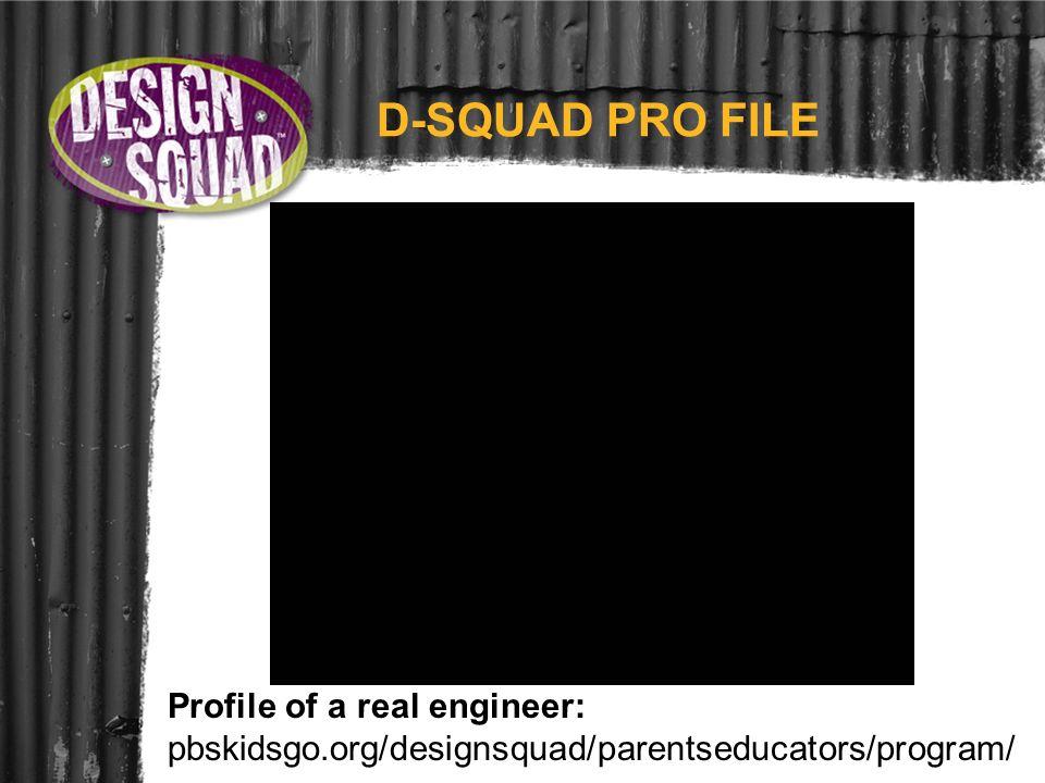 D-SQUAD PRO FILE Profile of a real engineer: pbskidsgo.org/designsquad/parentseducators/program/