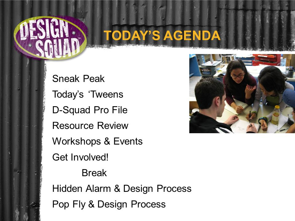 Sneak Peak Todays Tweens D-Squad Pro File Resource Review Workshops & Events Get Involved.