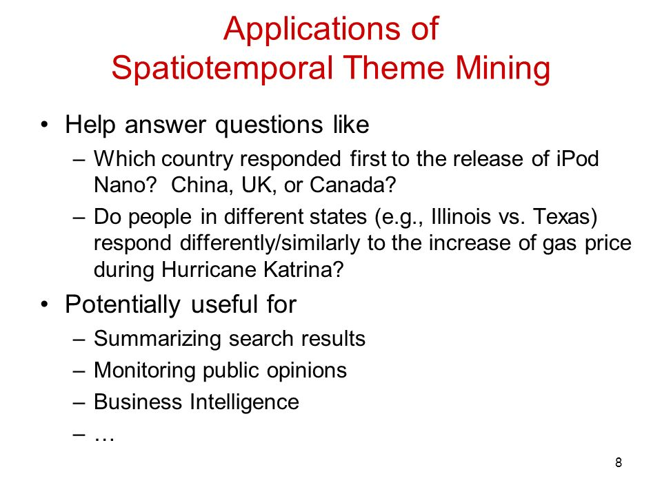 8 Applications of Spatiotemporal Theme Mining Help answer questions like –Which country responded first to the release of iPod Nano.