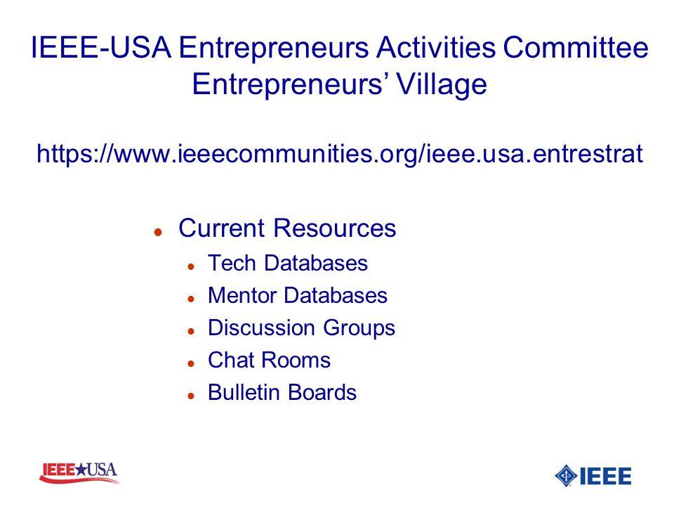 IEEE-USA Entrepreneurs Activities Committee Entrepreneurs Village https://www.ieeecommunities.org/ieee.usa.entrestrat l Current Resources l Tech Datab