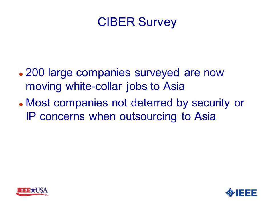 l 200 large companies surveyed are now moving white-collar jobs to Asia l Most companies not deterred by security or IP concerns when outsourcing to Asia CIBER Survey