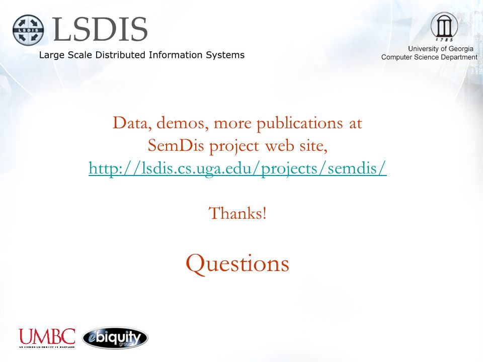 Data, demos, more publications at SemDis project web site, http://lsdis.cs.uga.edu/projects/semdis/ Thanks.